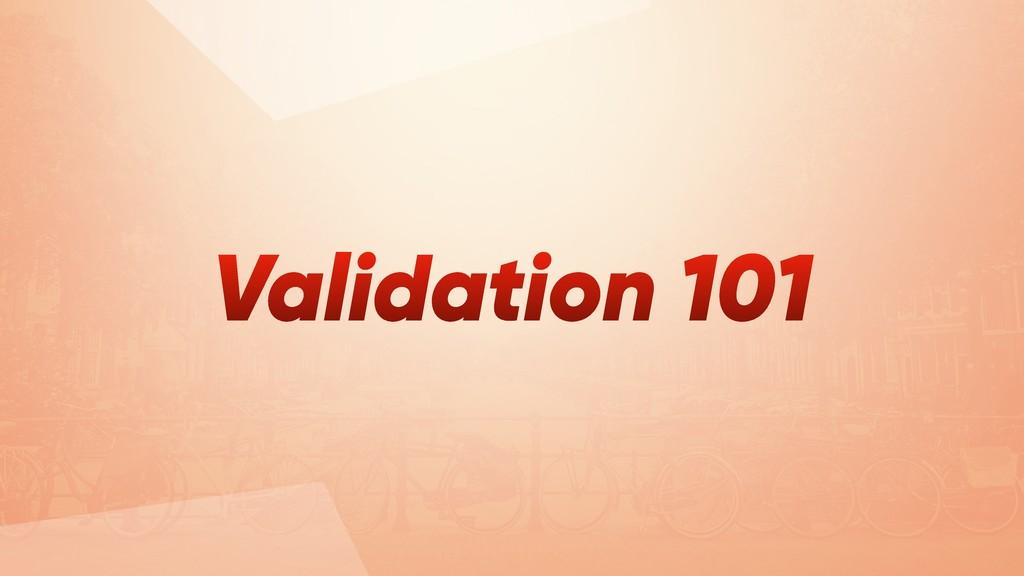 Validation 101