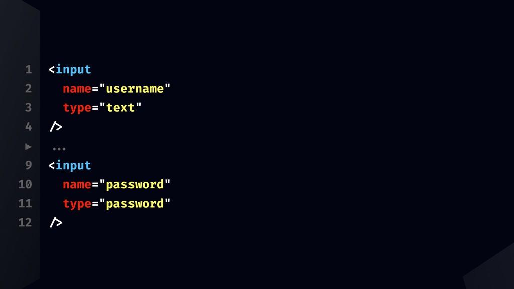 """1 2 3 4 ▶ 9 10 11 12 <input name=""""username"""" typ..."""