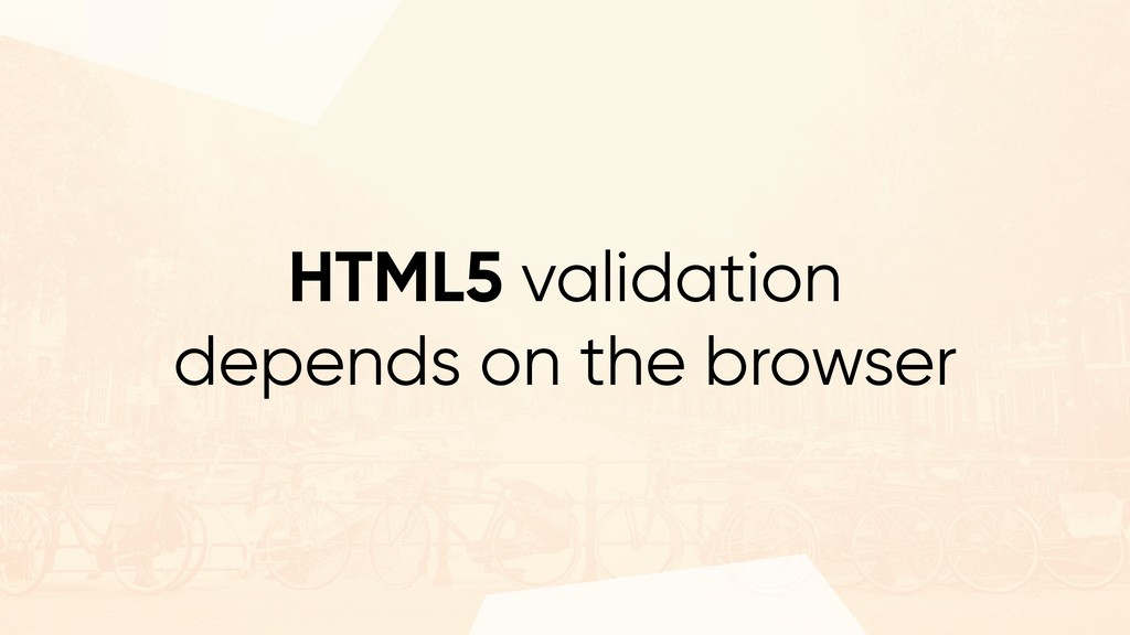 HTML5 validation depends on the browser