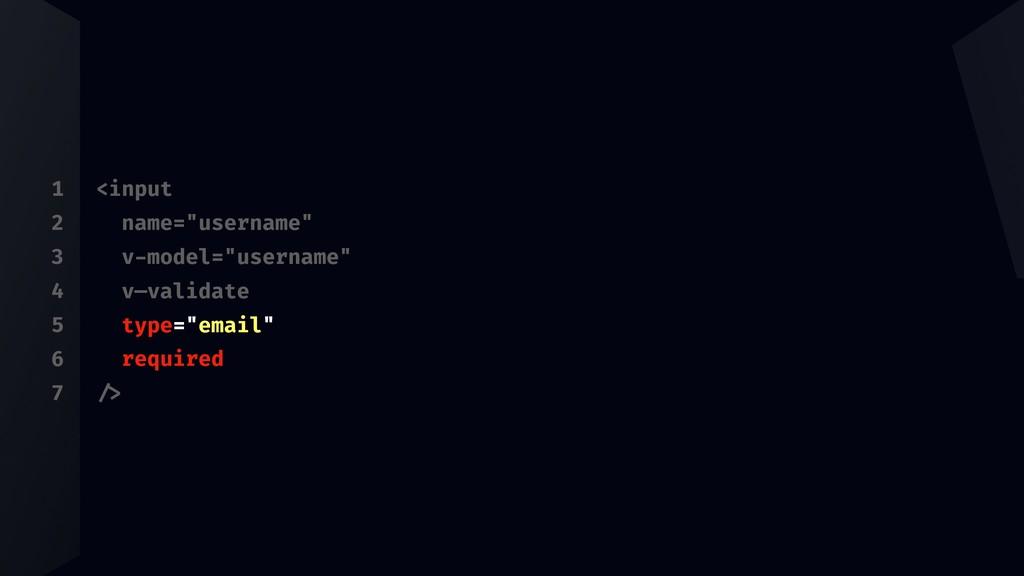 "1 2 3 4 5 6 7 <input name=""username"" v-model=""u..."