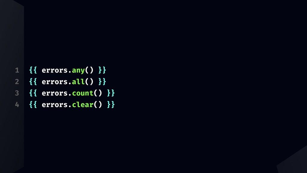 1 2 3 4 {{ errors.any() }} {{ errors.all() }} {...