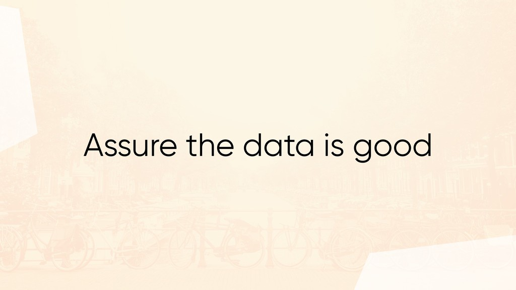 Assure the data is good