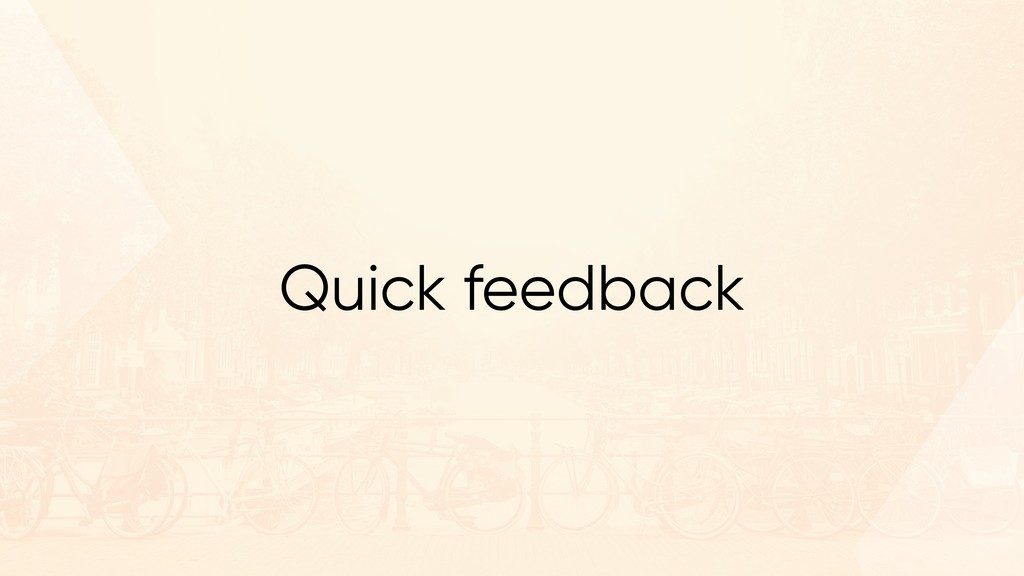 Quick feedback