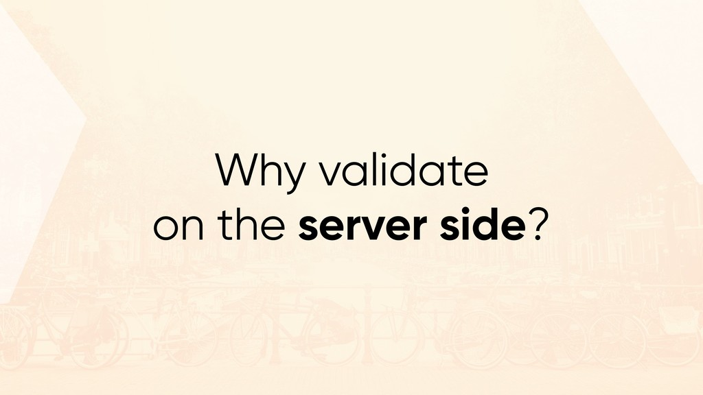 Why validate on the server side?