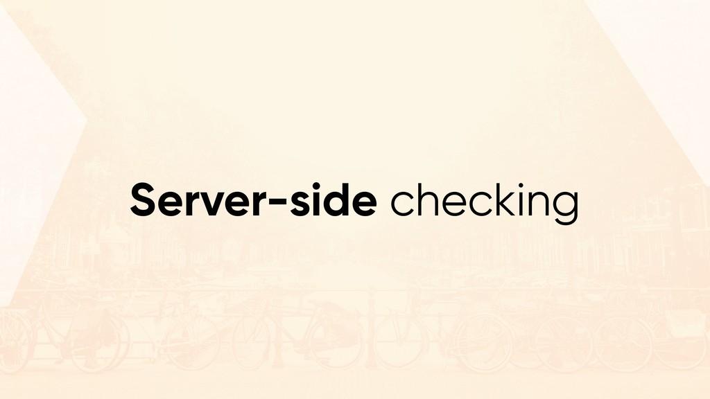 Server-side checking