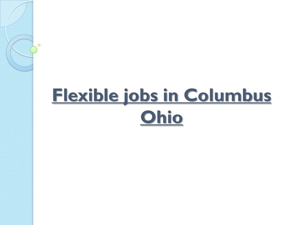 Flexible jobs in Columbus Ohio