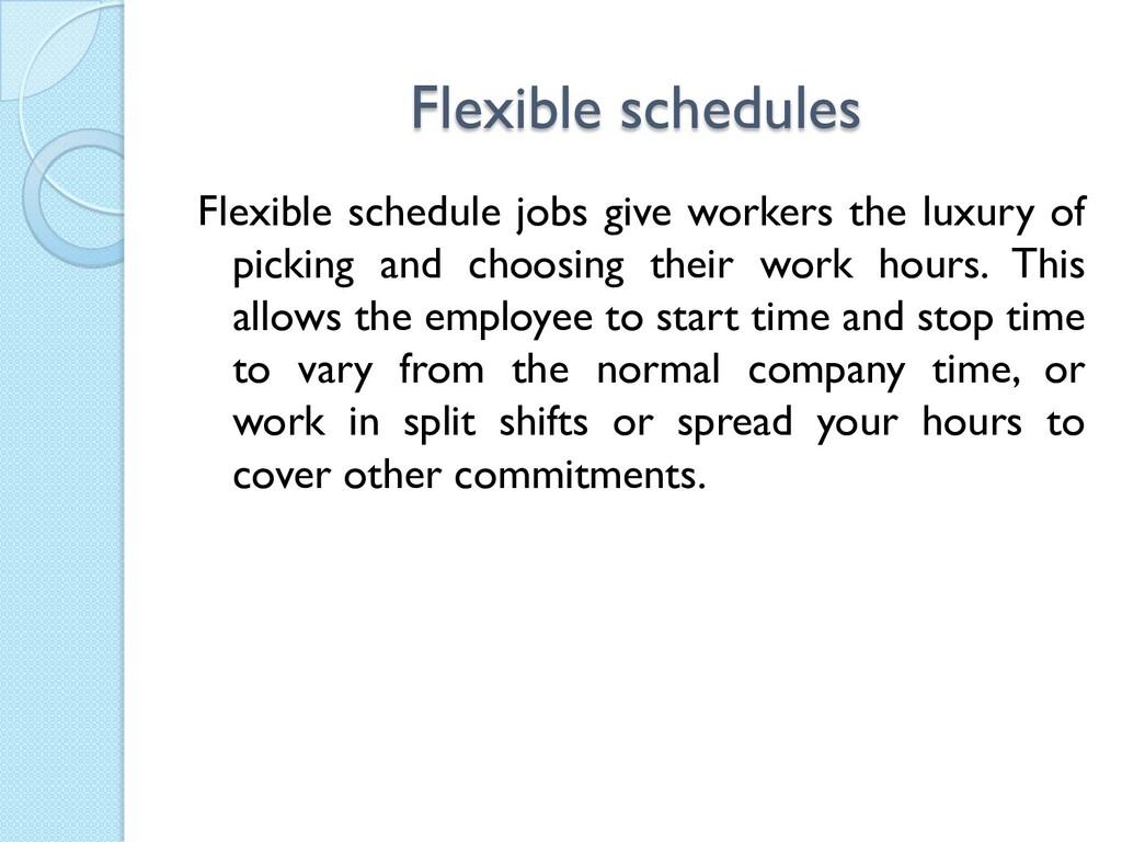 Flexible schedules Flexible schedule jobs give ...