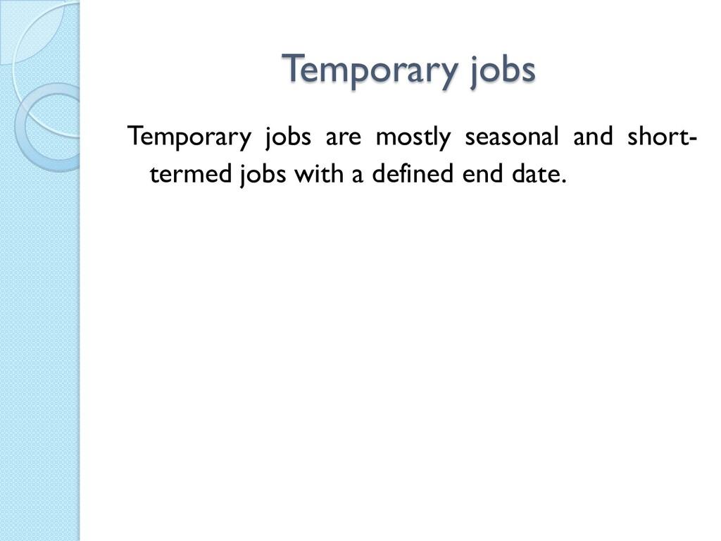 Temporary jobs Temporary jobs are mostly season...