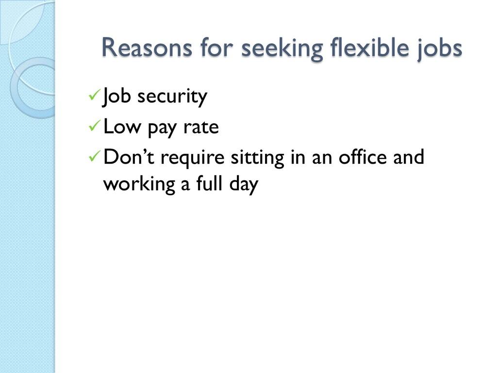 Reasons for seeking flexible jobs Job security...
