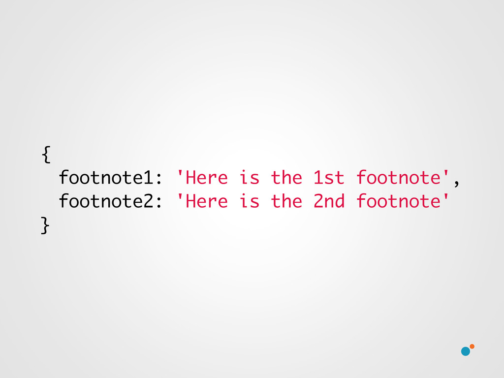 { footnote1: 'Here is the 1st footnote', footno...