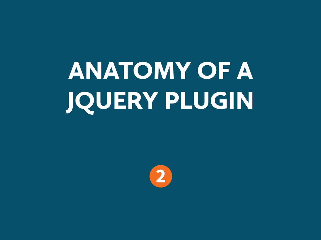 ANATOMY OF A JQUERY PLUGIN