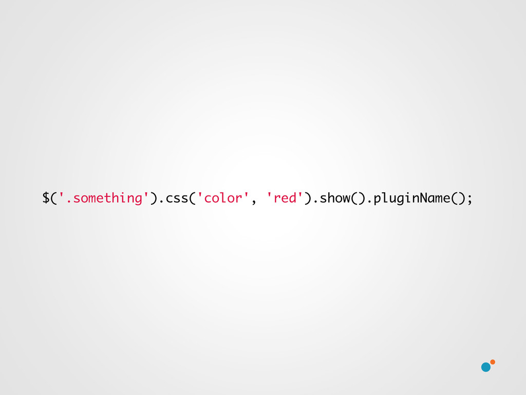 $('.something').css('color', 'red').show().plug...