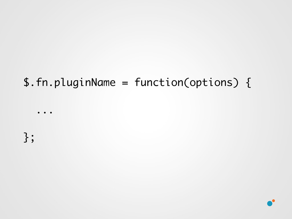 $.fn.pluginName = function(options) { ... };