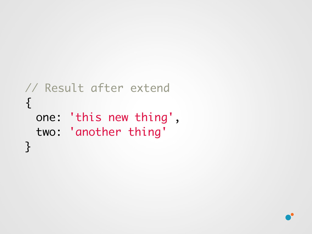 // Result after extend { one: 'this new thing',...