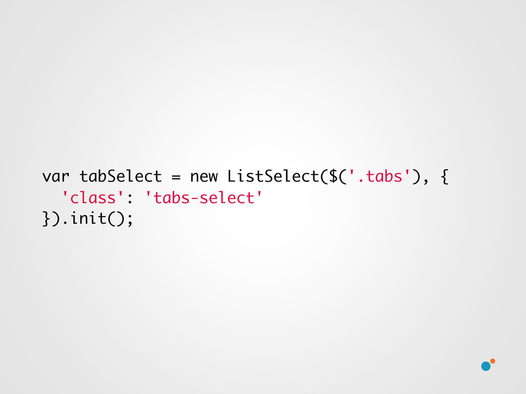 var tabSelect = new ListSelect($('.tabs'), { 'c...