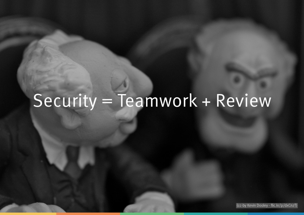 Security = Teamwork + Review (cc-by Kevin Doole...
