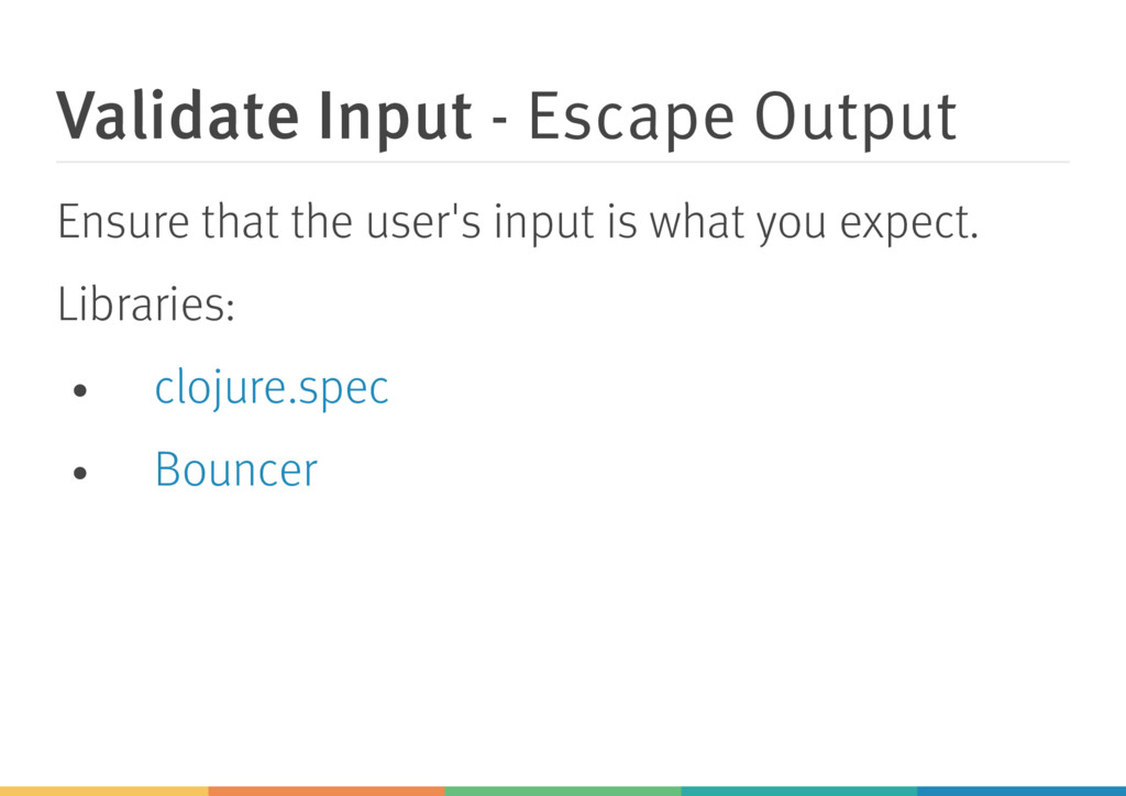 Validate Input - Escape Output Ensure that the ...