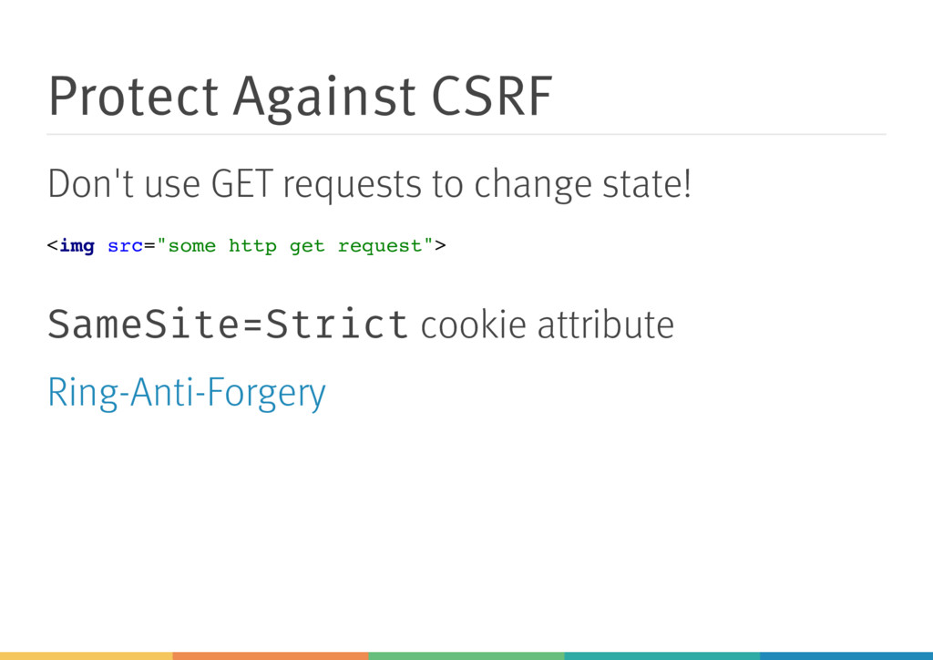 Protect Against CSRF Don't use GET requests to ...