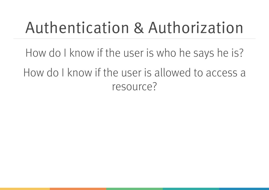 Authentication & Authorization How do I know if...