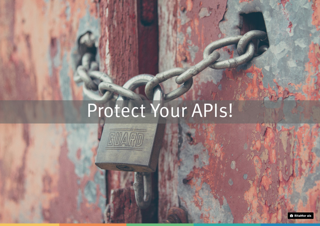 Protect Your APIs! Rita Morais