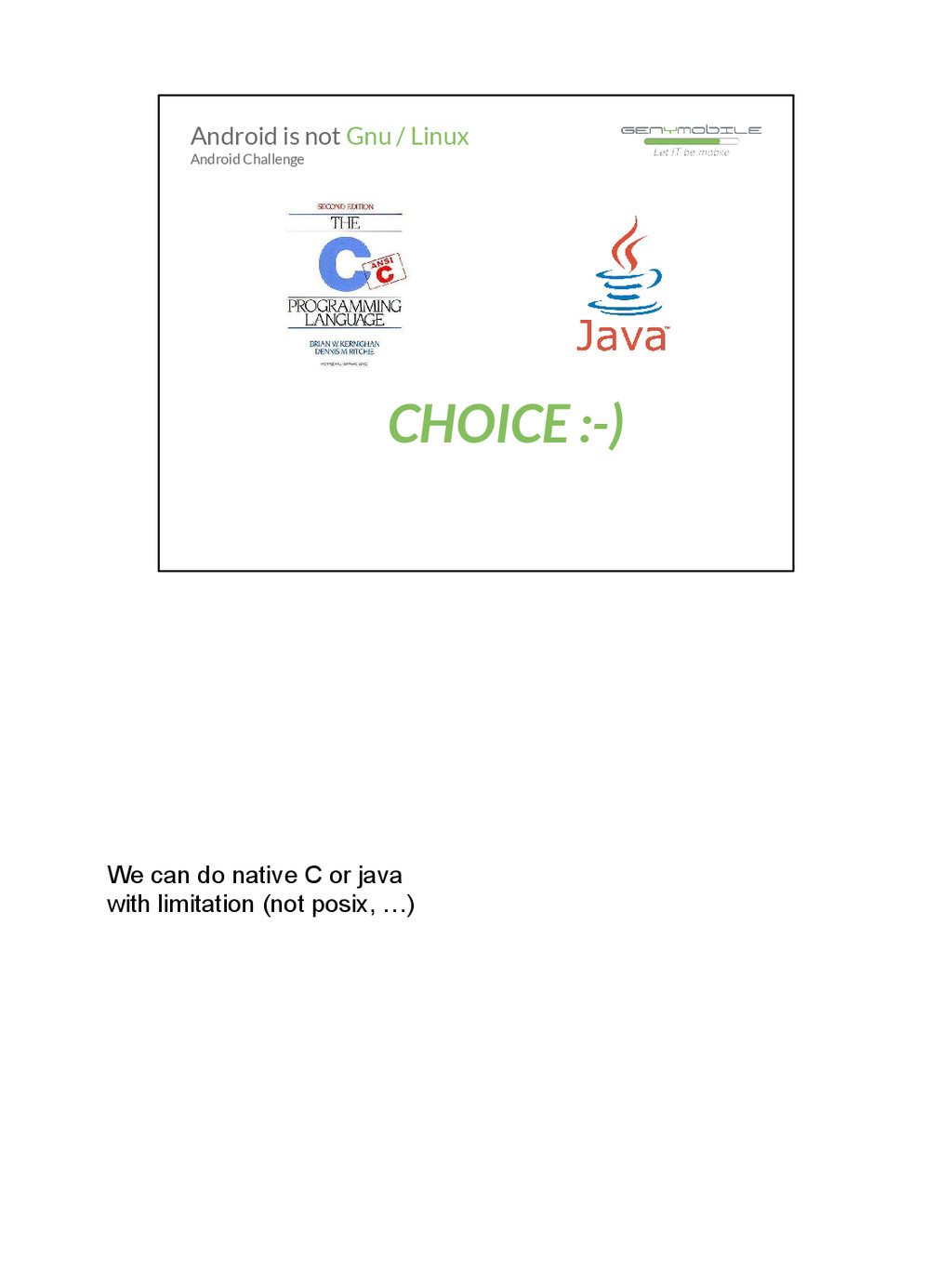 We can do native C or java with limitation (not...
