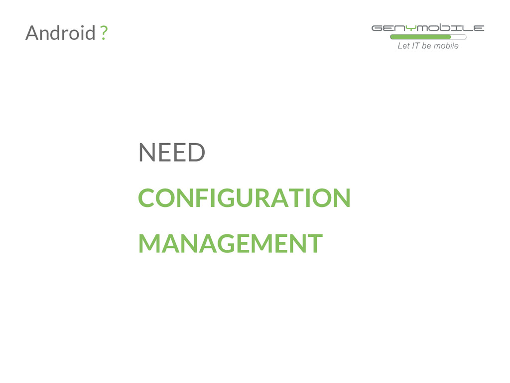 NEED CONFIGURATION MANAGEMENT Android ?
