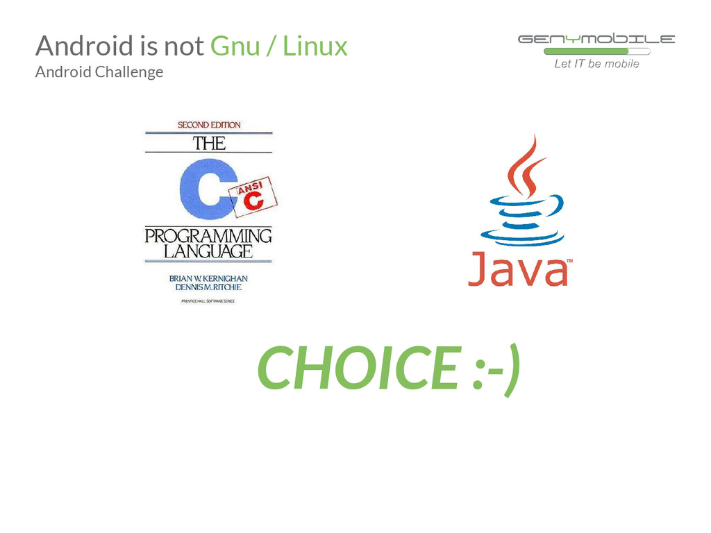 CHOICE :-) Android is not Gnu / Linux Android C...