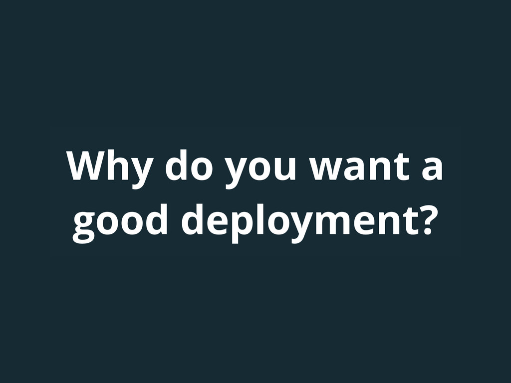 Why do you want a good deployment?
