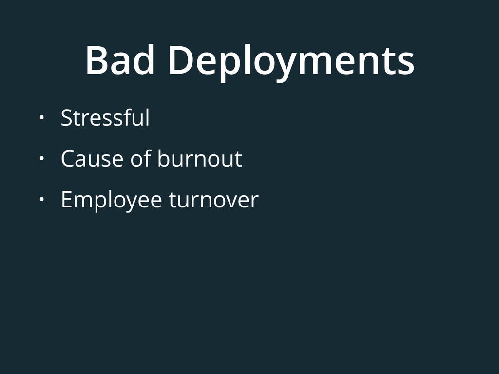 Bad Deployments • Stressful • Cause of burnout ...