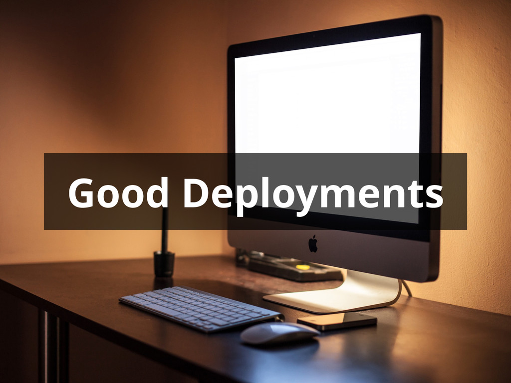 Good Deployments