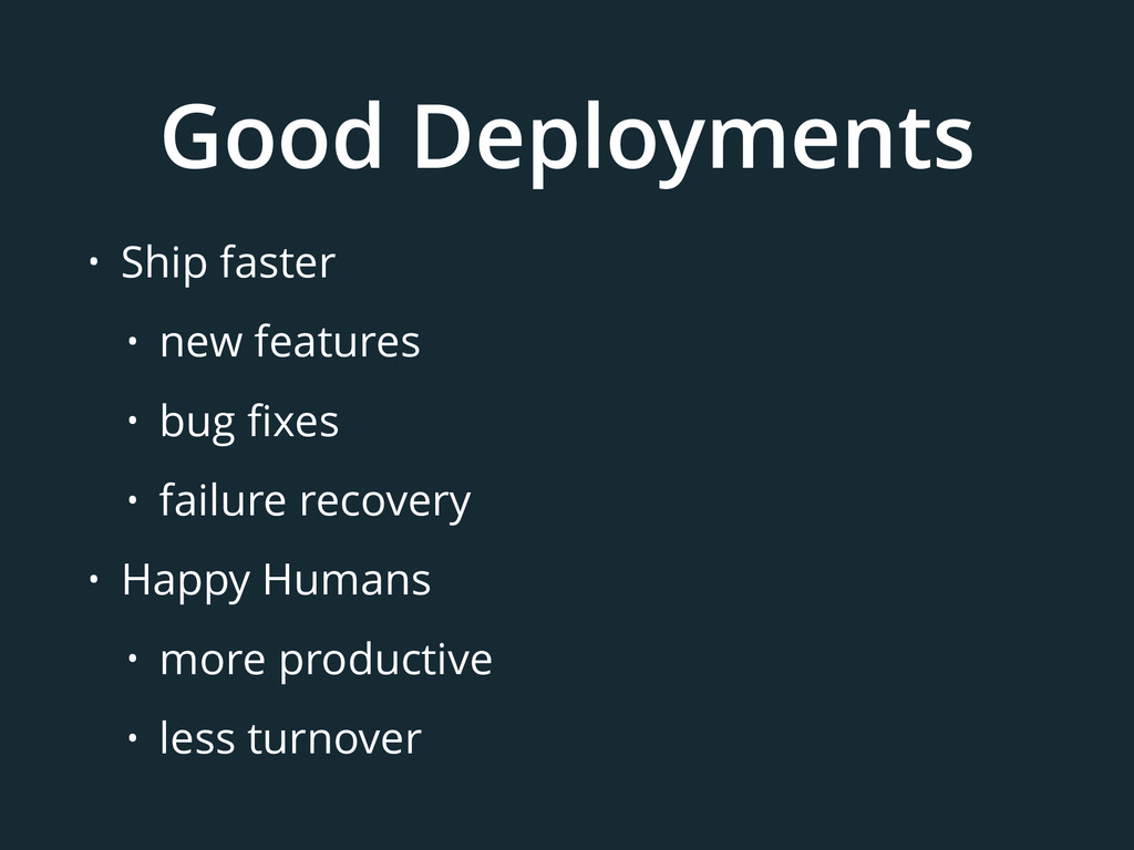 Good Deployments • Ship faster • new features •...