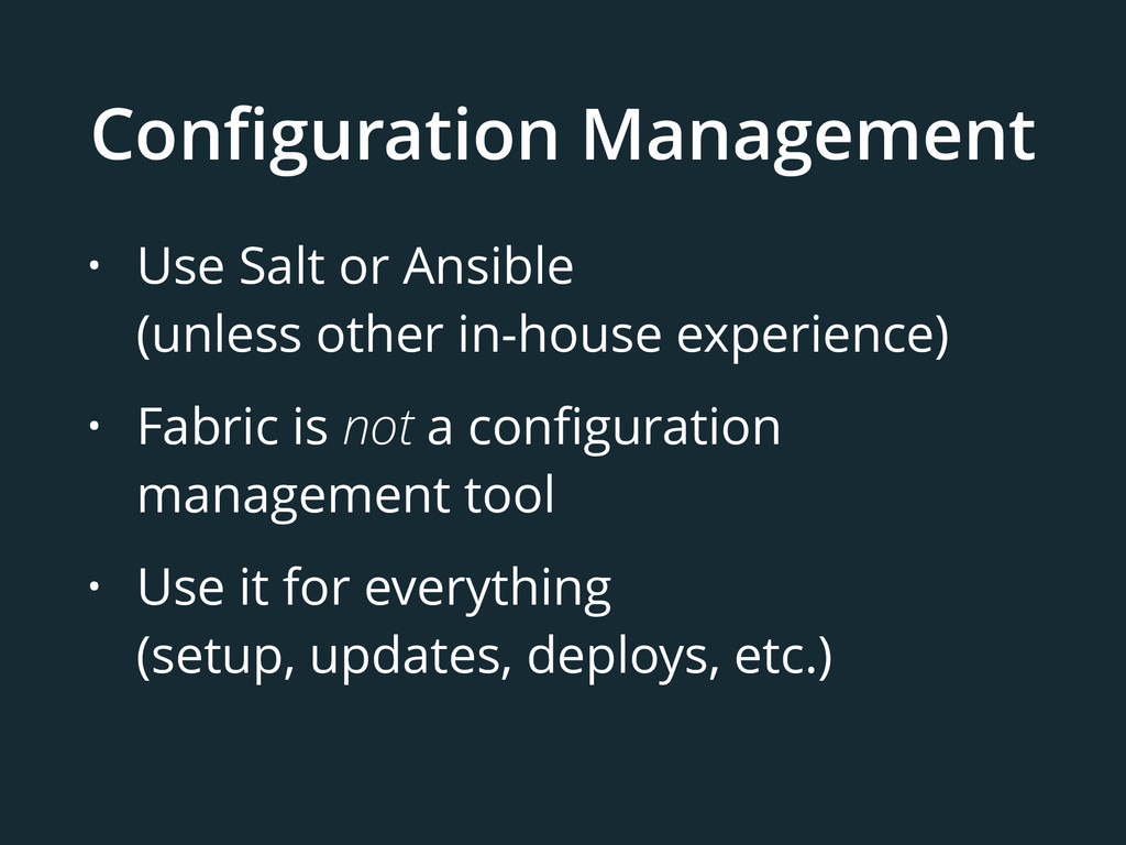 Configuration Management • Use Salt or Ansible ...