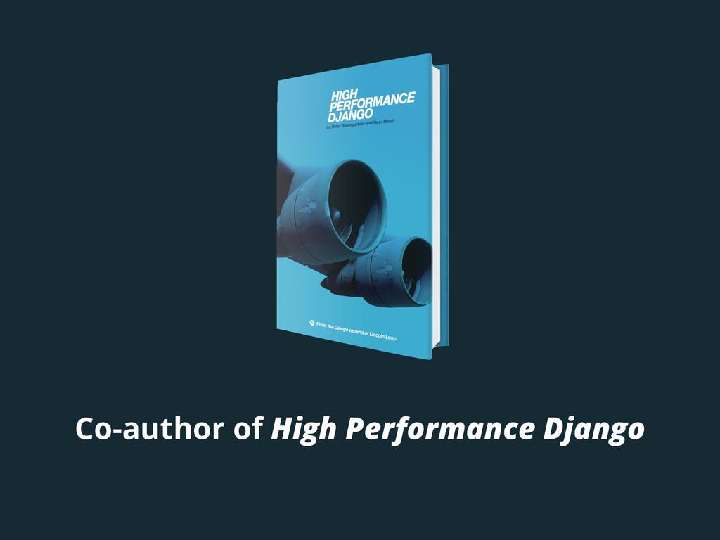 Co-author of High Performance Django