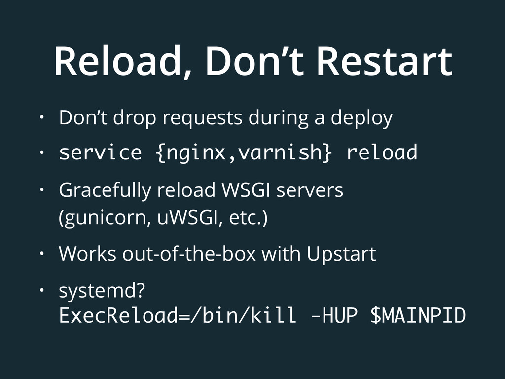 Reload, Don't Restart • Don't drop requests dur...