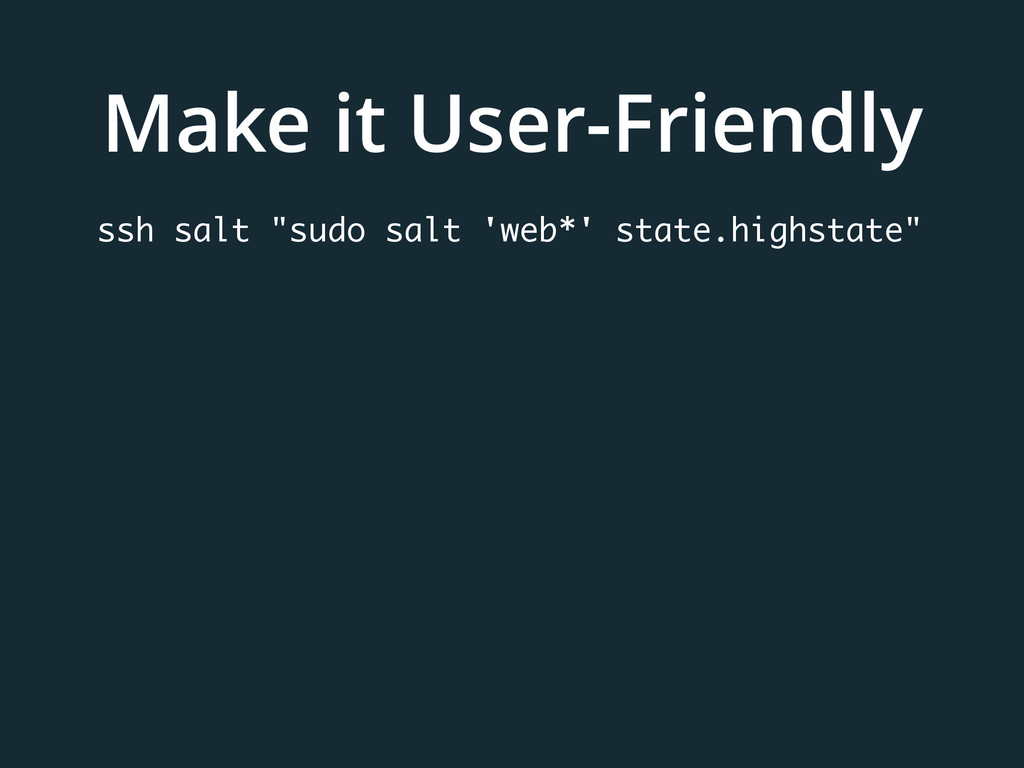 "Make it User-Friendly ssh salt ""sudo salt 'web*..."