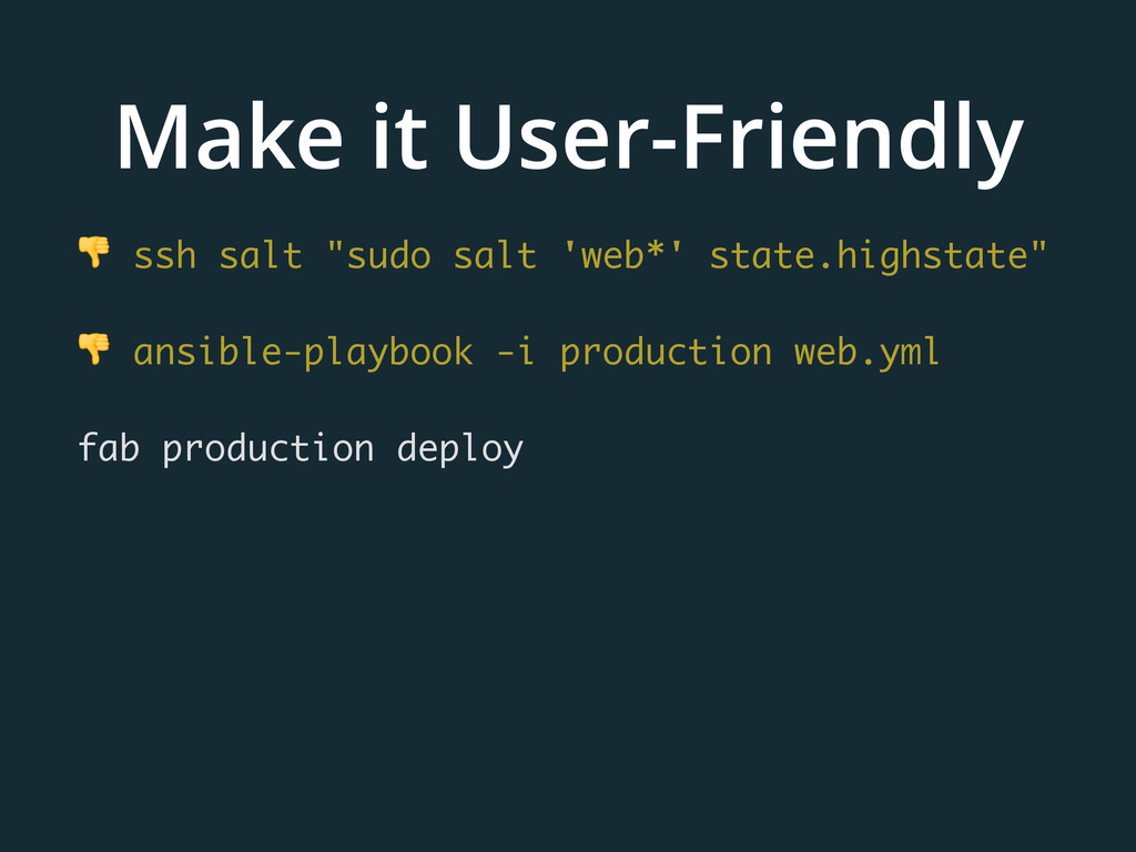 "Make it User-Friendly  ssh salt ""sudo salt 'web..."