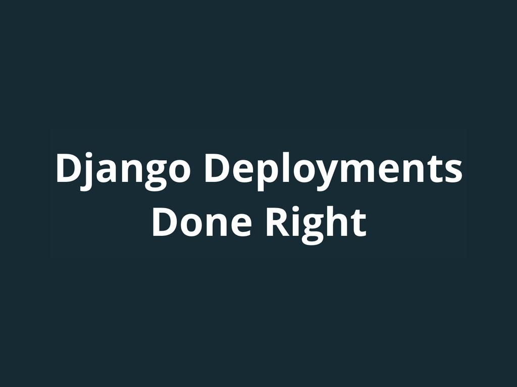 Django Deployments Done Right