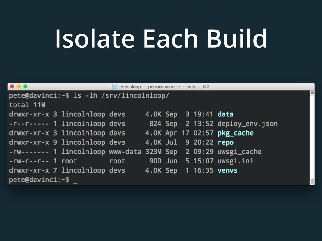 Isolate Each Build