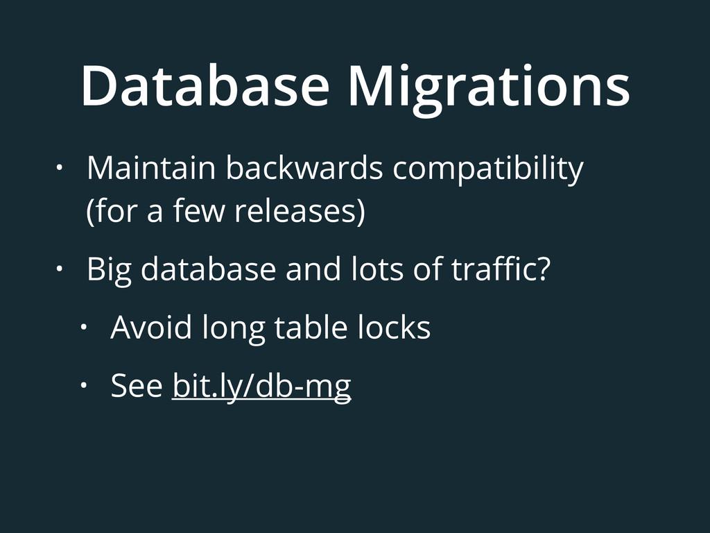 Database Migrations • Maintain backwards compat...