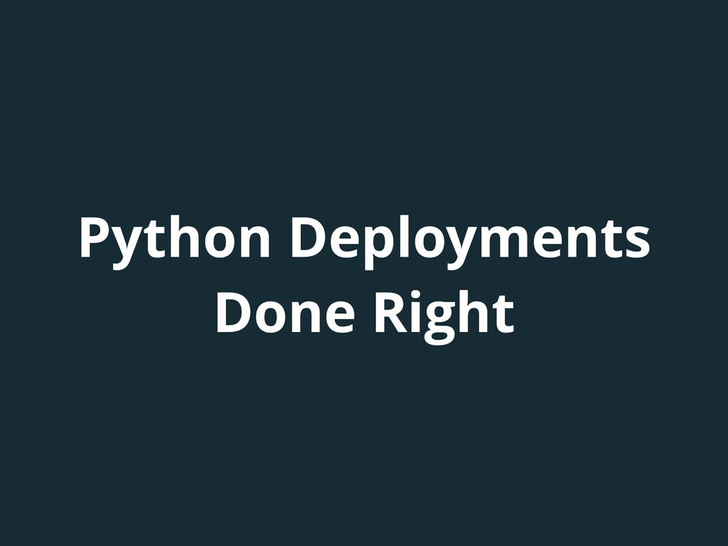 Python Deployments Done Right