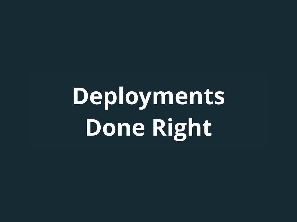 Deployments Done Right