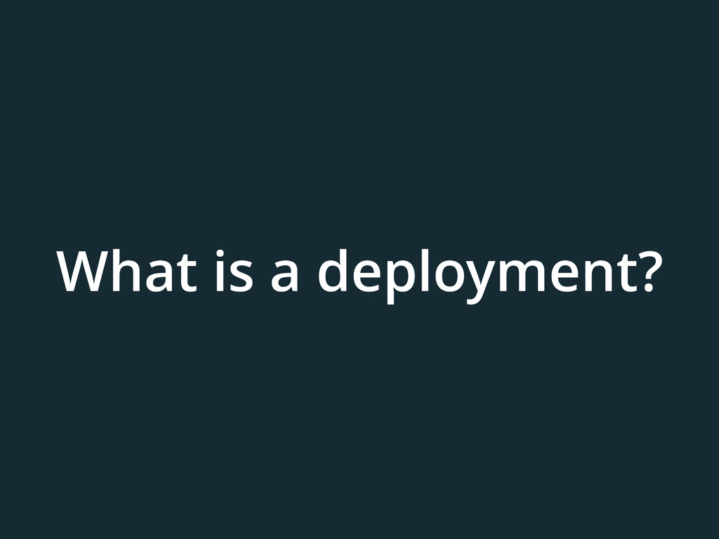 What is a deployment?