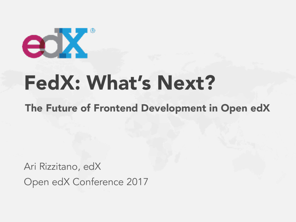The Future of Frontend Development in Open edX ...