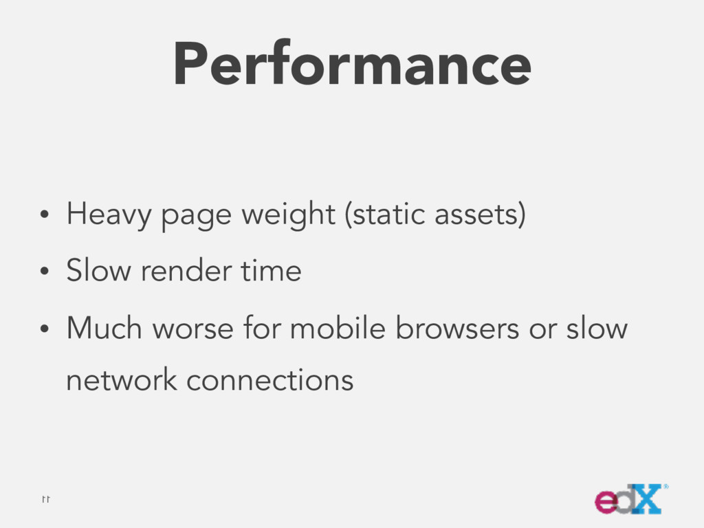 Performance • Heavy page weight (static assets)...