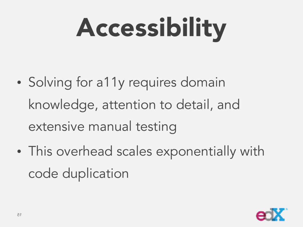 Accessibility • Solving for a11y requires domai...
