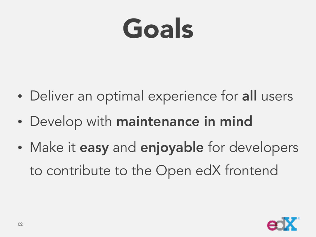 Goals • Deliver an optimal experience for all u...