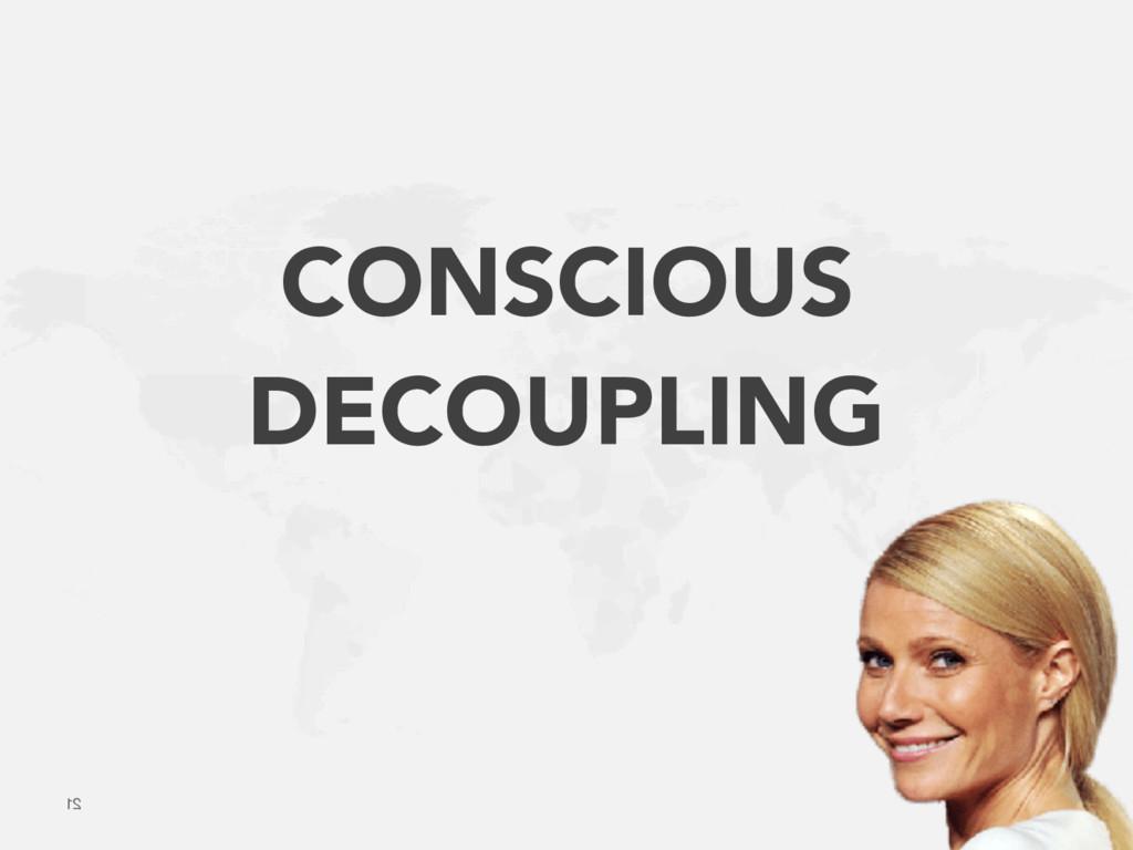 21 CONSCIOUS DECOUPLING