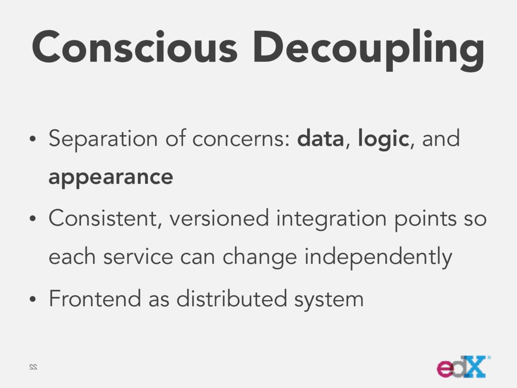 Conscious Decoupling • Separation of concerns: ...