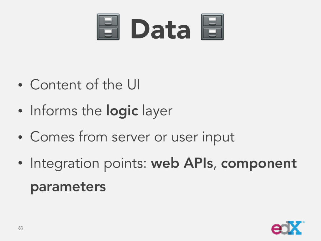 Data  • Content of the UI • Informs the logic ...