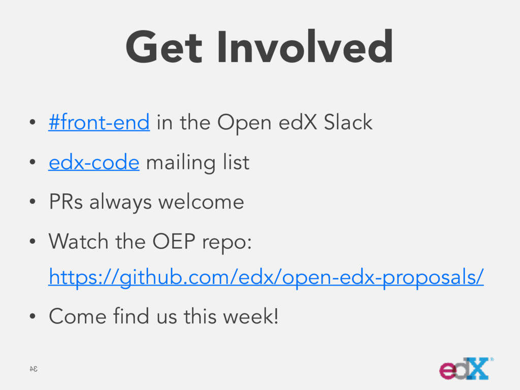 Get Involved • #front-end in the Open edX Slack...